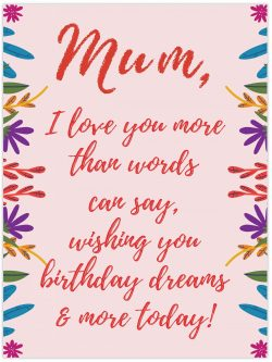 Mum I love you more than words can say